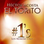 Los Numero Uno Hector Acosta El Torito