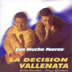 Con Mucha Fuerza Erick Escobar & Nayo Quintero, La Decision Vallenata