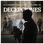 Decepciones (Featuring Calibre 50) (Cd Single) Alejandro Fernandez
