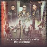 Con La Falta Que Me Haces (Featuring Grupo Firme) (Cd Single) Reik