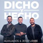 Dicho Y Hecho (Featuring Jessi Uribe) (Cd Single) Alkilados