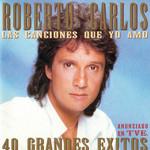 Las Canciones Que Yo Amo - 40 Grandes Exitos Roberto Carlos
