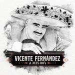 A Mis 80's Vicente Fernandez