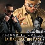 La Maquina Trio Pack (Ep) Franco El Gorila