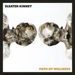 Path Of Wellness Sleater-Kinney