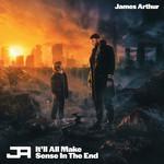 It'll All Make Sense In The End James Arthur