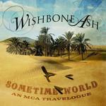 Sometime World: An Mca Travelogue Wishbone Ash