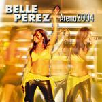 Arena 2004 Belle Perez