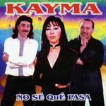 No Se Que Pasa Kayma