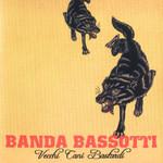 Vecchi Cani Bastardi Banda Bassotti