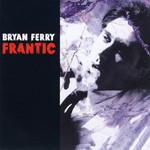 Frantic Bryan Ferry
