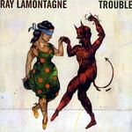 Trouble Ray Lamontagne