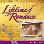 Lifetime Of Romance: Be My Love