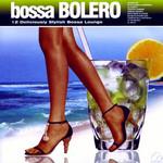 Bossa Bolero: 12 Deliciously Stylish Bossa Lounge