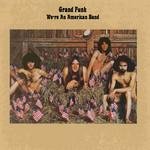 We're An American Band Grand Funk Railroad