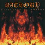 Destroyer Of Worlds Bathory