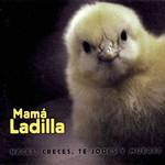 Naces, Creces, Te Jodes Y Mueres Mama Ladilla