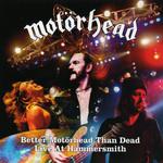 Better Motorhead Than Dead - Live At Hammersmith Motörhead