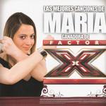 Las Mejores Canciones De Maria (Ganadora De Factor X) Maria Villalon