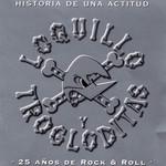 Historia De Una Actitud: 25 Años De Rock & Roll Loquillo Y Trogloditas