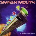 Astro Lounge Smash Mouth