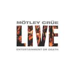 Live: Entertainment Or Death Motley Crue