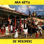 De Periperi Ara Ketu