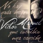 No Hay Nada Mejor Que Escribir Una Cancion Victor Manuel