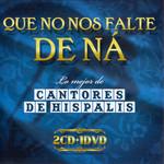 Que No Nos Falte De Na: Lo Mejor De Cantores De Hispalis Cantores De Hispalis
