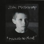 Trouble No More John Mellencamp