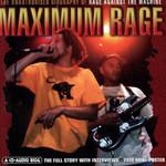 Maximum Rage: The Unauthorised Biography Of Rage Against Of Machine Rage Against The Machine