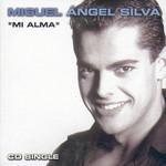 Mi Alma (Cd Single) Miguel Angel Silva