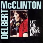 Let The Good Times Roll Delbert Mcclinton