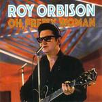 Oh, Pretty Woman Roy Orbison