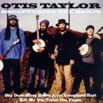 Recapturing The Banjo Otis Taylor