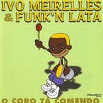 O Coro Ta Comendo Ivo Meirelles & Funk 'n Lata