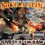 Give It 2 'em Raw Soulja Slim