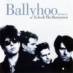 Ballyhoo: The Best Of Echo & The Bunnymen Echo & The Bunnymen