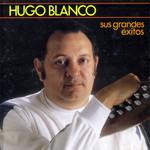 Sus Grandes Exitos Hugo Blanco