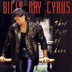 Shot Full Of Love Billy Ray Cyrus