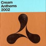Cream Anthems 2002
