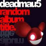 Random Album Title Deadmau5