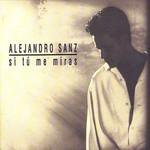 Si Tu Me Miras (2006) Alejandro Sanz