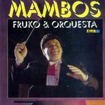 Mambos Fruko & Orquesta