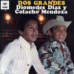 Dos Grandes Diomedes Diaz & Colacho Mendoza